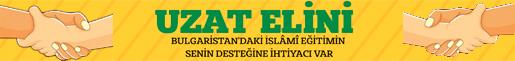 EL UZAT- BULGARİSTANDAKİ İSLÂM EĞİTİMİ SENİN DESTEĞİNE İHTİYACI VAR
